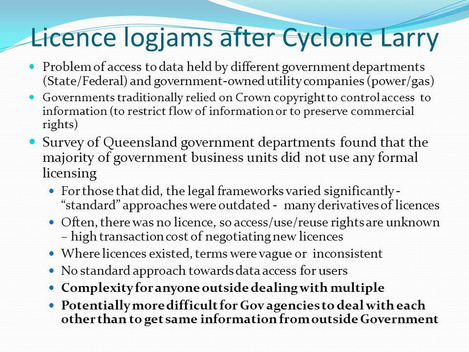 Licence logjams after Cyclone Larry Problem of access to data held by different government departments (State/Federal) and government-owned utility co