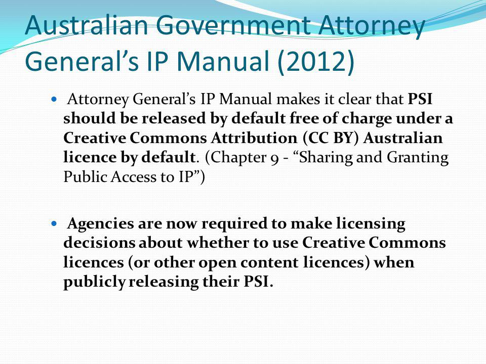 Australian Government Attorney Generals IP Manual (2012) Attorney Generals IP Manual makes it clear that PSI should be released by default free of cha