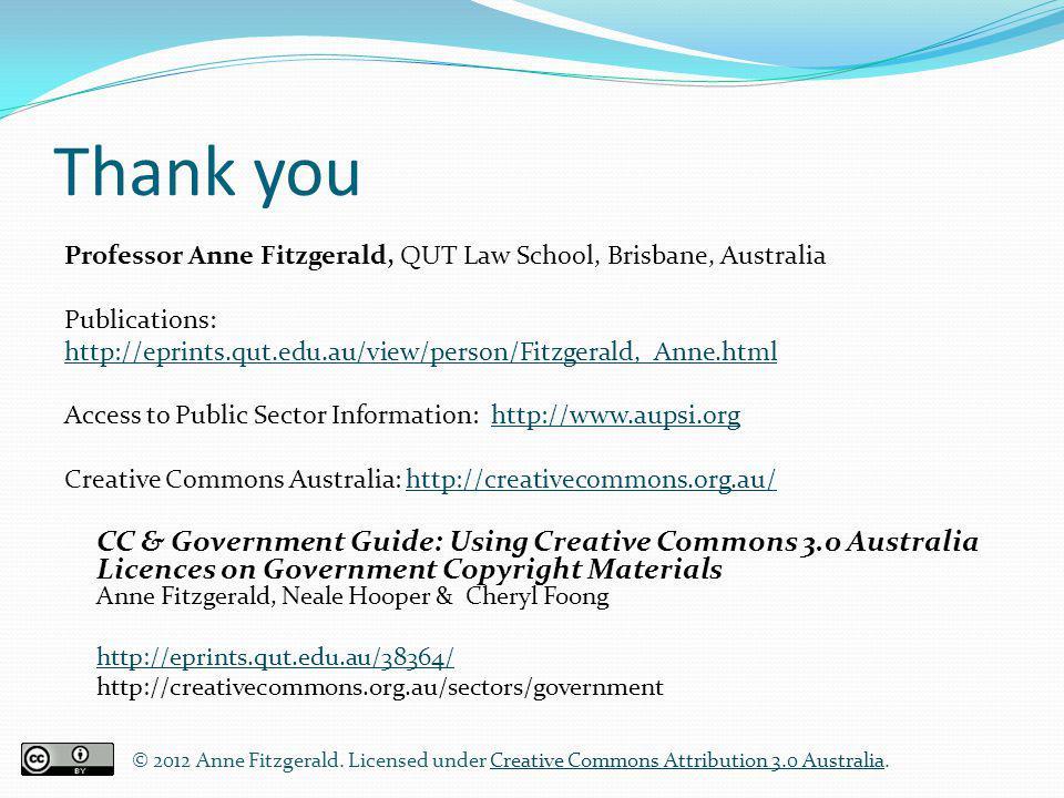 Thank you Professor Anne Fitzgerald, QUT Law School, Brisbane, Australia Publications: http://eprints.qut.edu.au/view/person/Fitzgerald,_Anne.html Acc