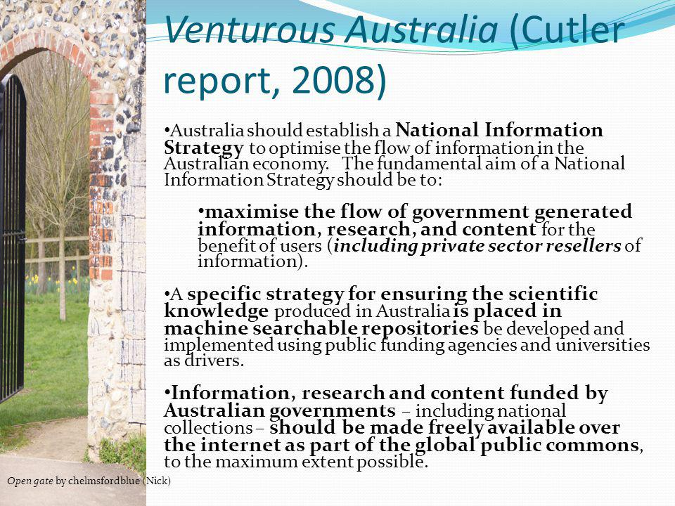 Venturous Australia (Cutler report, 2008) Open gate by chelmsfordblue (Nick) Australia should establish a National Information Strategy to optimise th