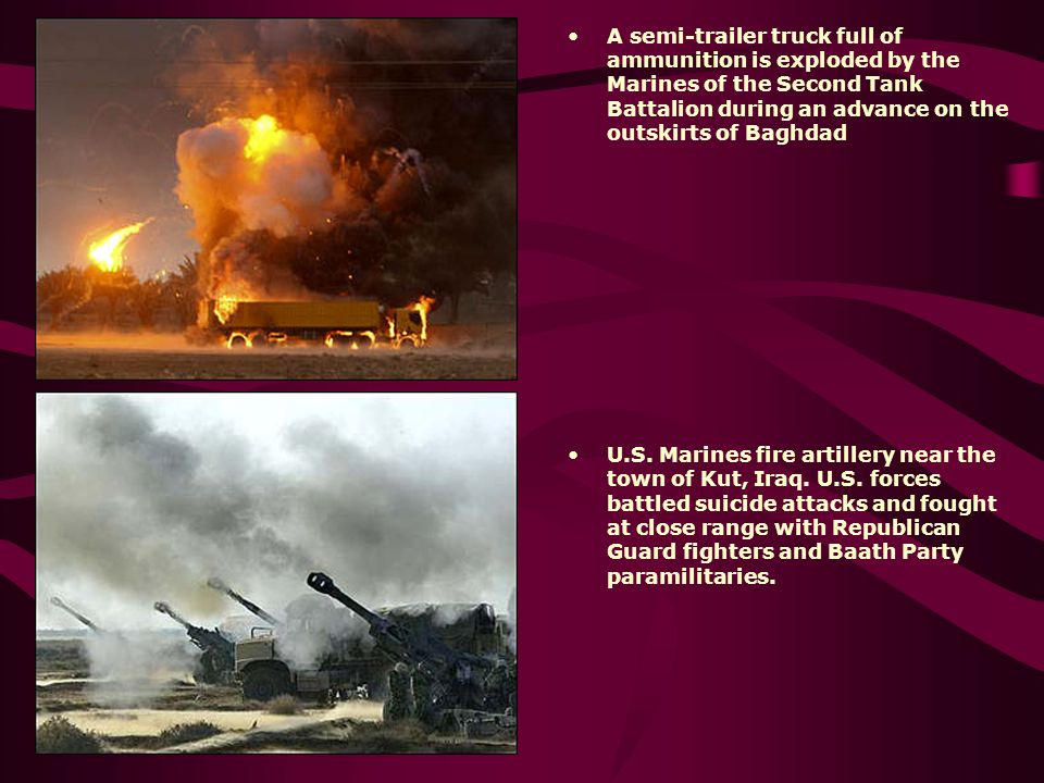 A semi-trailer truck full of ammunition is exploded by the Marines of the Second Tank Battalion during an advance on the outskirts of Baghdad U.S. Mar
