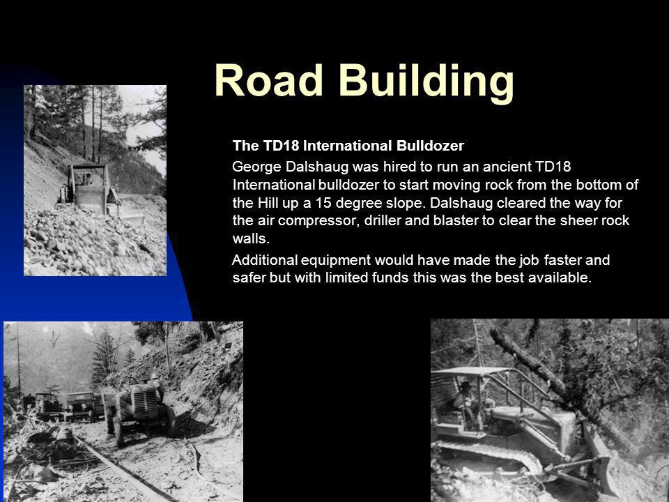 5 Road Building The TD18 International Bulldozer George Dalshaug was hired to run an ancient TD18 International bulldozer to start moving rock from th