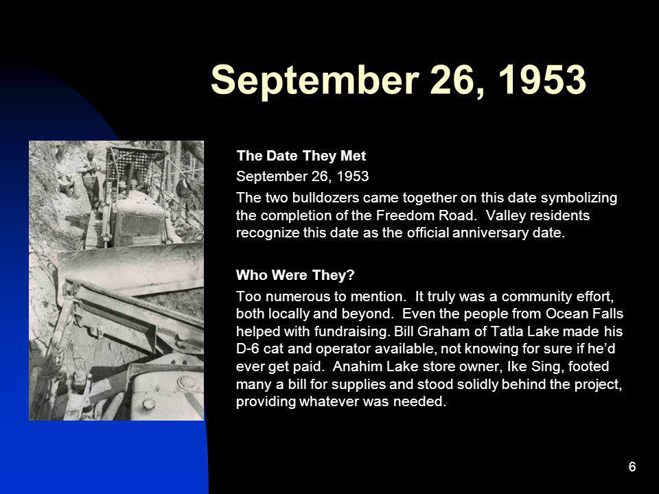 6 September 26, 1953 The Date They Met September 26, 1953 The two bulldozers came together on this date symbolizing the completion of the Freedom Road