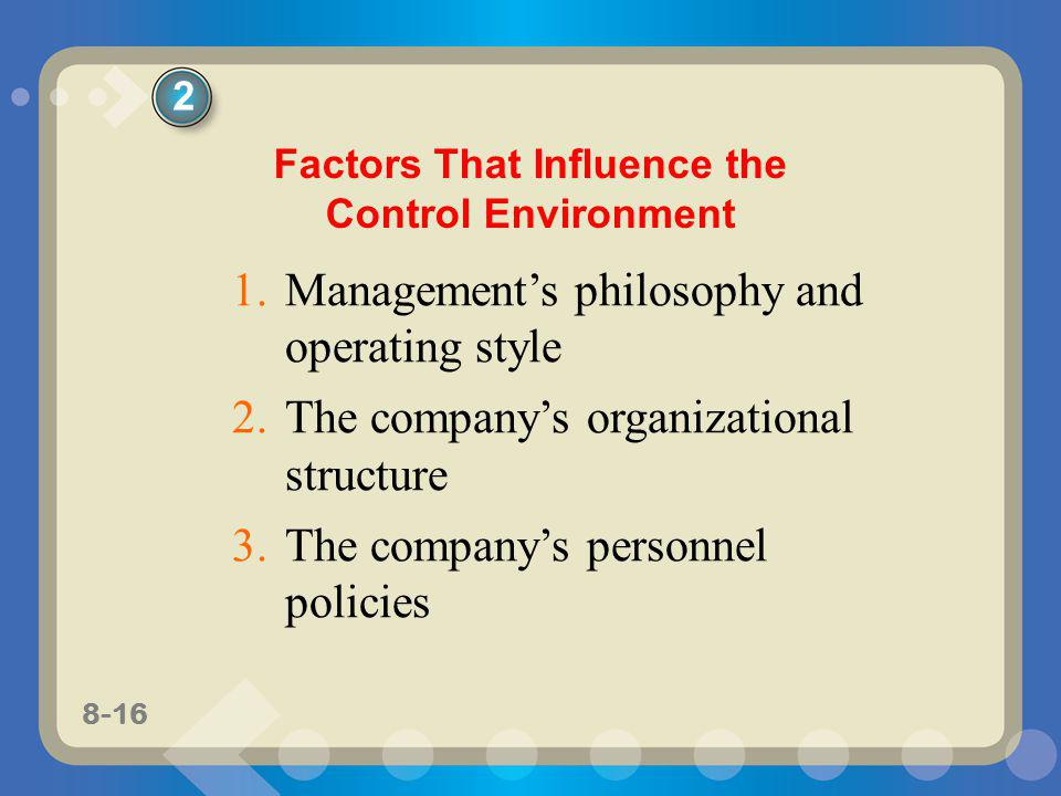 8-16 1.Managements philosophy and operating style 2.The companys organizational structure 3.The companys personnel policies Factors That Influence the