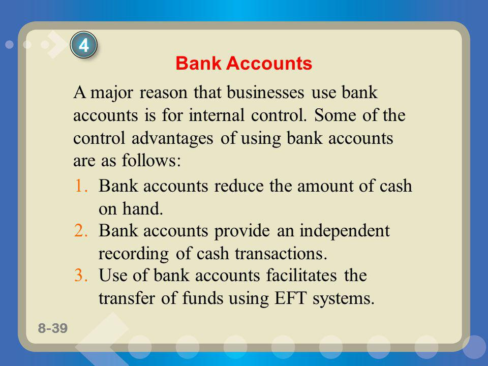 8-39 A major reason that businesses use bank accounts is for internal control. Some of the control advantages of using bank accounts are as follows: B