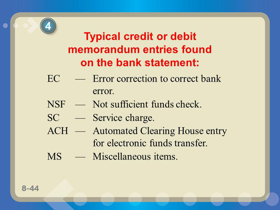8-44 Typical credit or debit memorandum entries found on the bank statement: EC Error correction to correct bank error. NSFNot sufficient funds check.