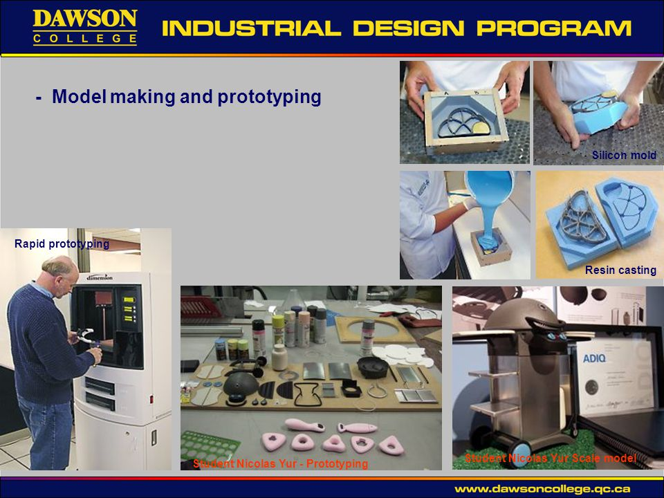 - Model making and prototyping Student Nicolas Yur Scale model Rapid prototyping Student Nicolas Yur - Prototyping Silicon mold Resin casting