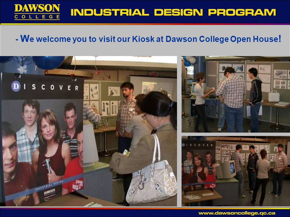 - W e welcome you to visit our Kiosk at Dawson College Open House !