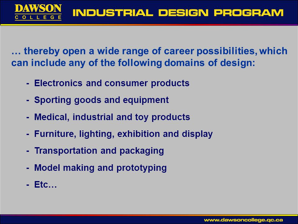 … thereby open a wide range of career possibilities, which can include any of the following domains of design: - Electronics and consumer products - S