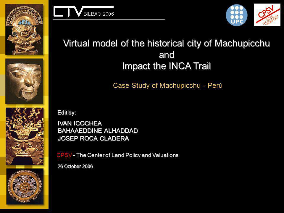 Virtual model of the historical city of Machupicchu and Impact the INCA Trail Virtual model of the historical city of Machupicchu and Impact the INCA