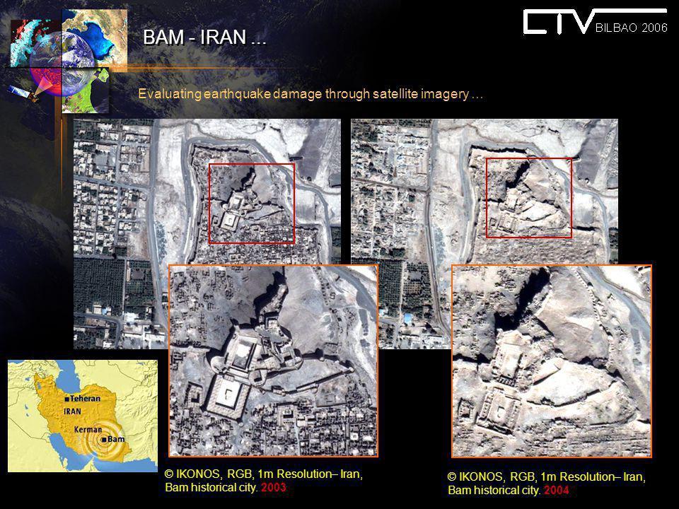 BAM - IRAN... © IKONOS, RGB, 1m Resolution– Iran, Bam historical city. 2003 © IKONOS, RGB, 1m Resolution– Iran, Bam historical city. 2004 Evaluating e