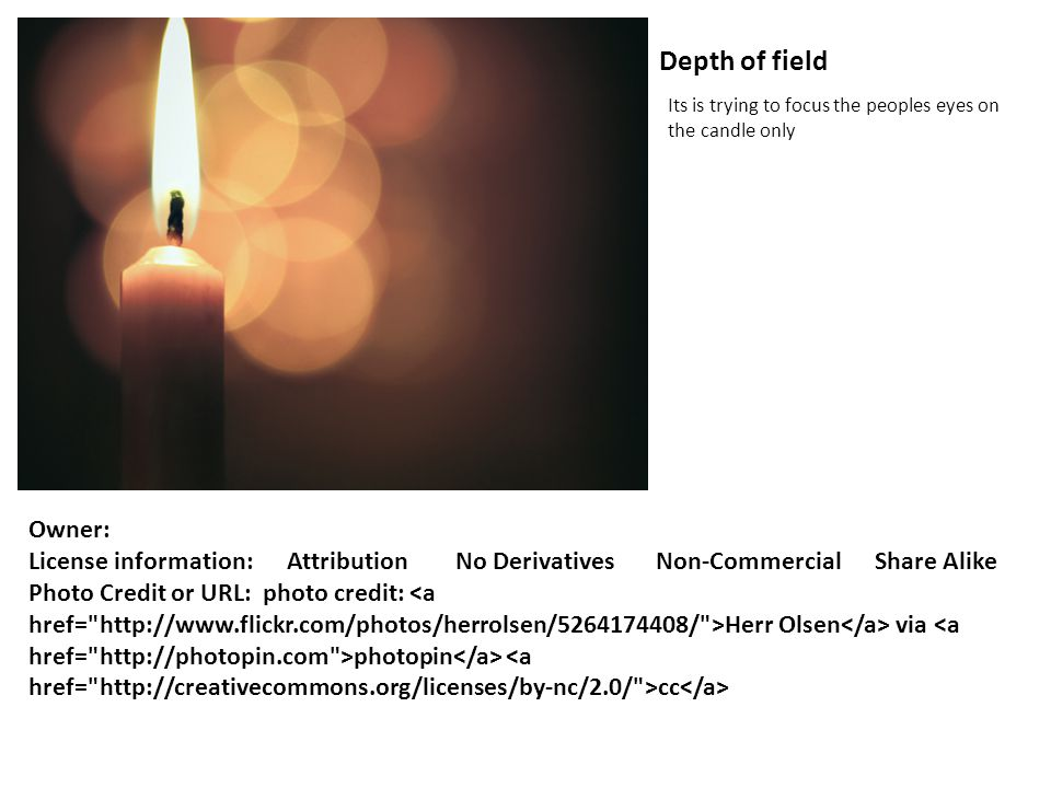 Depth of field Its is trying to focus the peoples eyes on the candle only Owner: License information: Attribution No Derivatives Non-Commercial Share Alike Photo Credit or URL: photo credit: Herr Olsen via photopin cc
