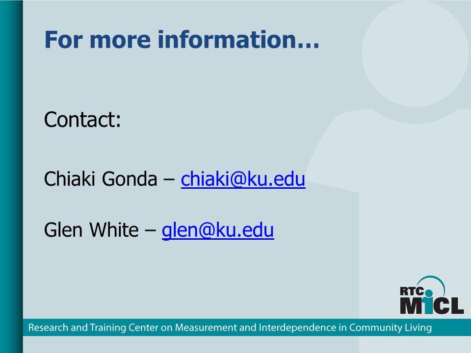 For more information… Contact: Chiaki Gonda – chiaki@ku.educhiaki@ku.edu Glen White – glen@ku.eduglen@ku.edu