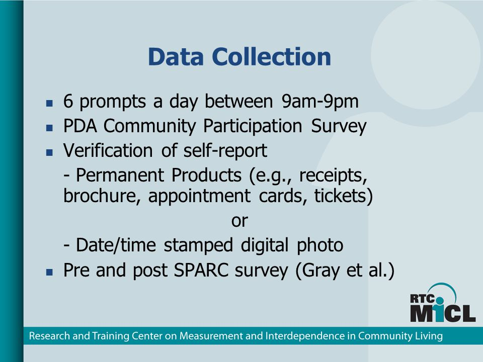 Data Collection 6 prompts a day between 9am-9pm PDA Community Participation Survey Verification of self-report - Permanent Products (e.g., receipts, brochure, appointment cards, tickets) or - Date/time stamped digital photo Pre and post SPARC survey (Gray et al.)