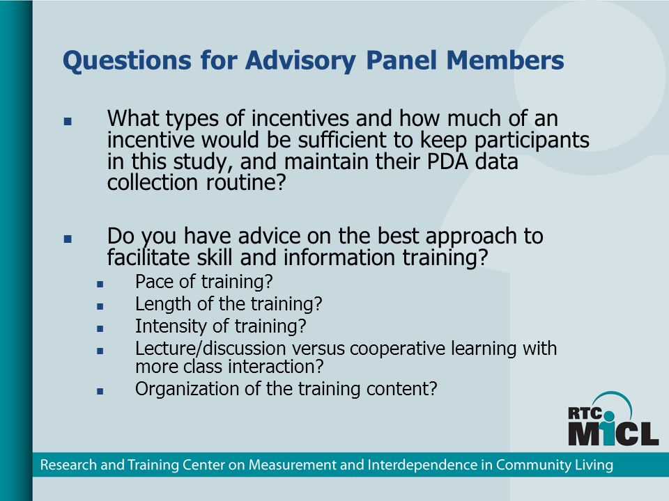 Questions for Advisory Panel Members What types of incentives and how much of an incentive would be sufficient to keep participants in this study, and