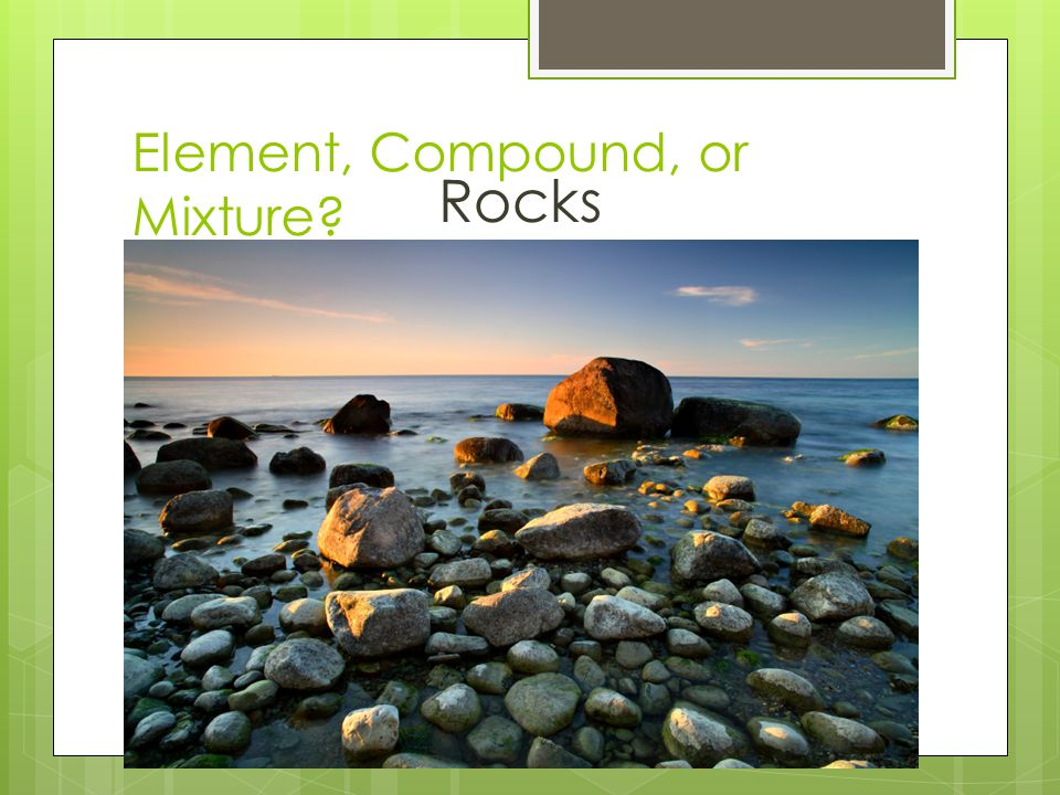 Element, Compound, or Mixture? Rocks