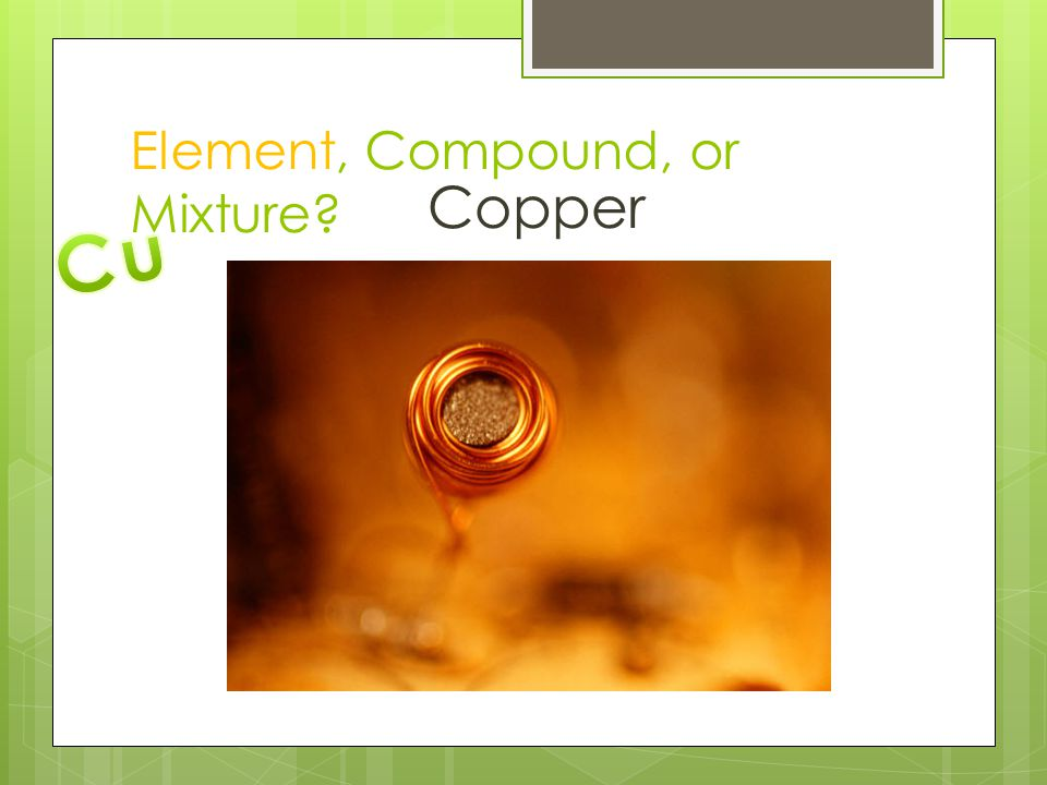Element, Compound, or Mixture? Copper