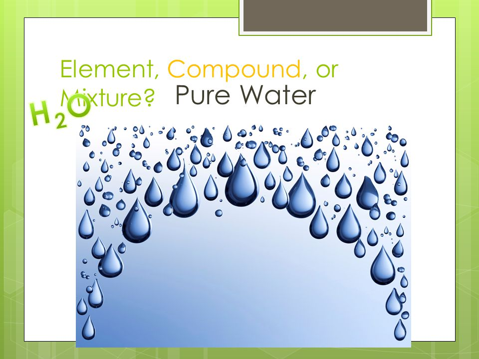 Element, Compound, or Mixture? Pure Water