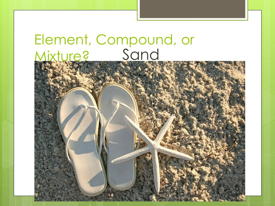 Element, Compound, or Mixture? Sand
