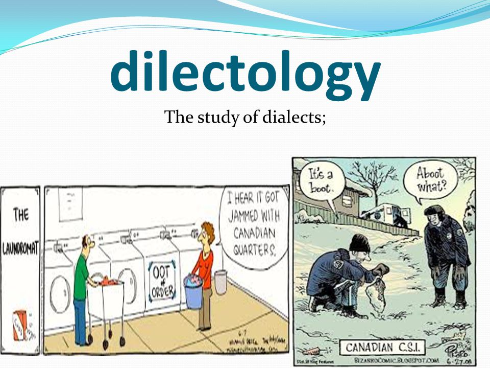 dilectology The study of dialects;