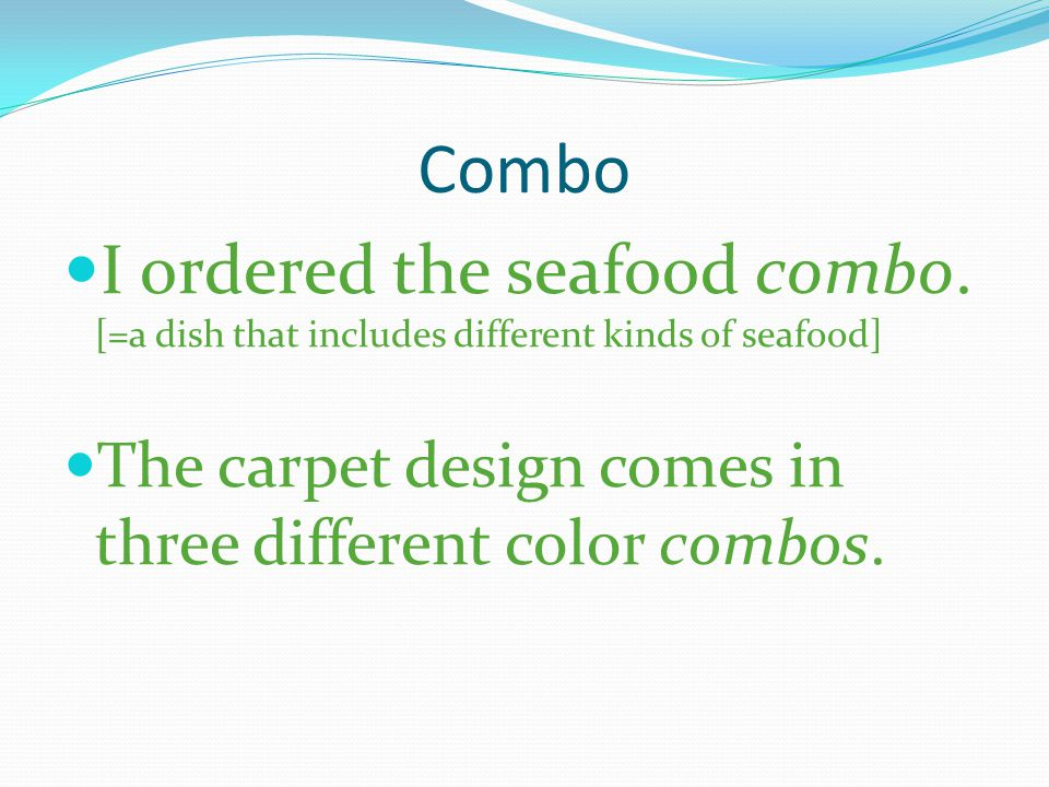 Combo I ordered the seafood combo. [=a dish that includes different kinds of seafood] The carpet design comes in three different color combos.