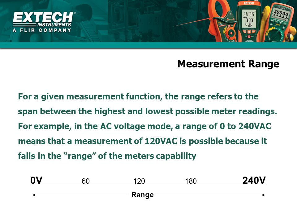Measurement Resolution For a given measurement function, the resolution refers to how finely a meter reading can be expressed.