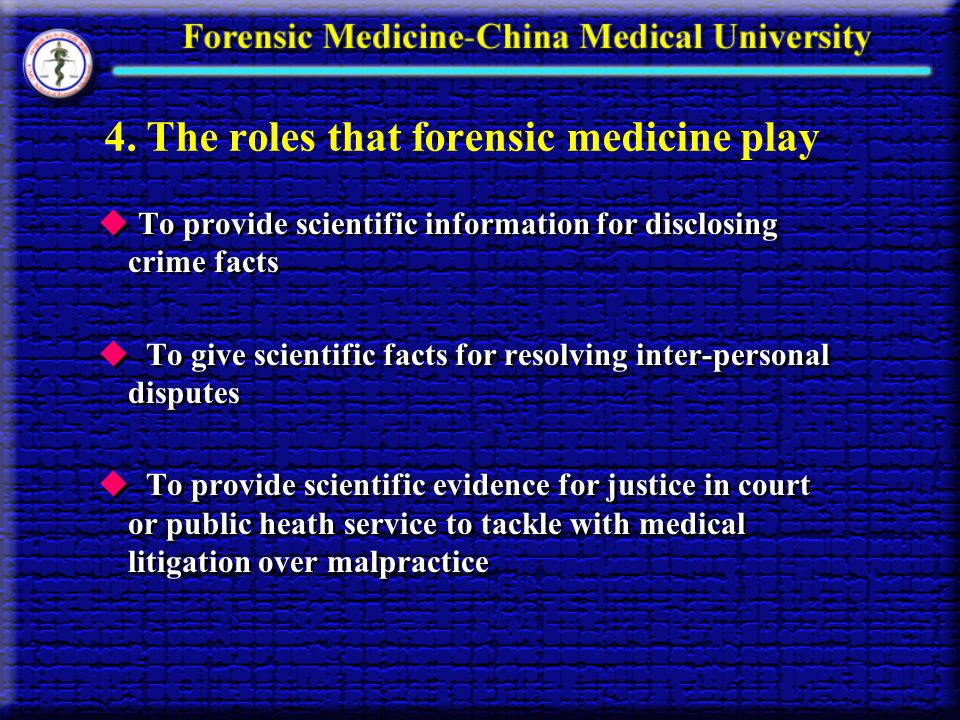4. The roles that forensic medicine play To provide scientific information for disclosing crime facts To give scientific facts for resolving inter-per