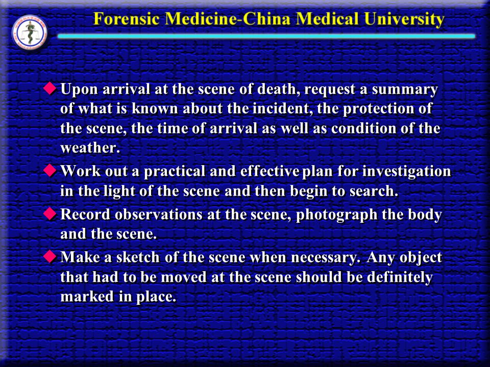 Upon arrival at the scene of death, request a summary of what is known about the incident, the protection of the scene, the time of arrival as well as