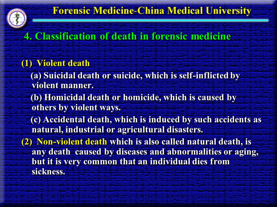4. Classification of death in forensic medicine (1) Violent death (a) Suicidal death or suicide, which is self-inflicted by violent manner. (b) Homici