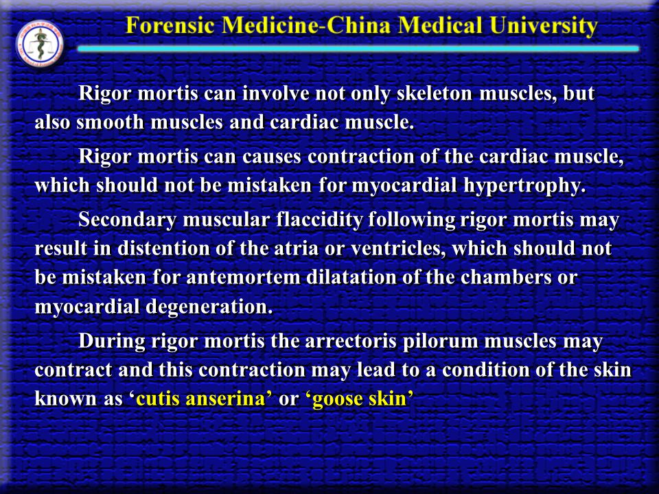 Rigor mortis can involve not only skeleton muscles, but also smooth muscles and cardiac muscle. Rigor mortis can causes contraction of the cardiac mus