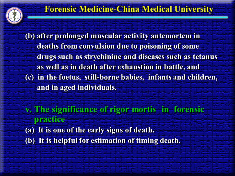 (b) after prolonged muscular activity antemortem in deaths from convulsion due to poisoning of some drugs such as strychinine and diseases such as tet