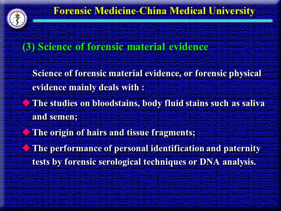(3) Science of forensic material evidence Science of forensic material evidence, or forensic physical evidence mainly deals with : The studies on bloo