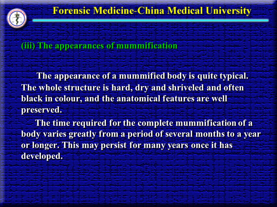 (iii) The appearances of mummification The appearance of a mummified body is quite typical. The whole structure is hard, dry and shriveled and often b