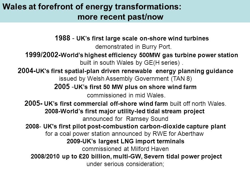 1988 - UKs first large scale on-shore wind turbines demonstrated in Burry Port. 1999/2002- Worlds highest efficiency 500MW gas turbine power station b