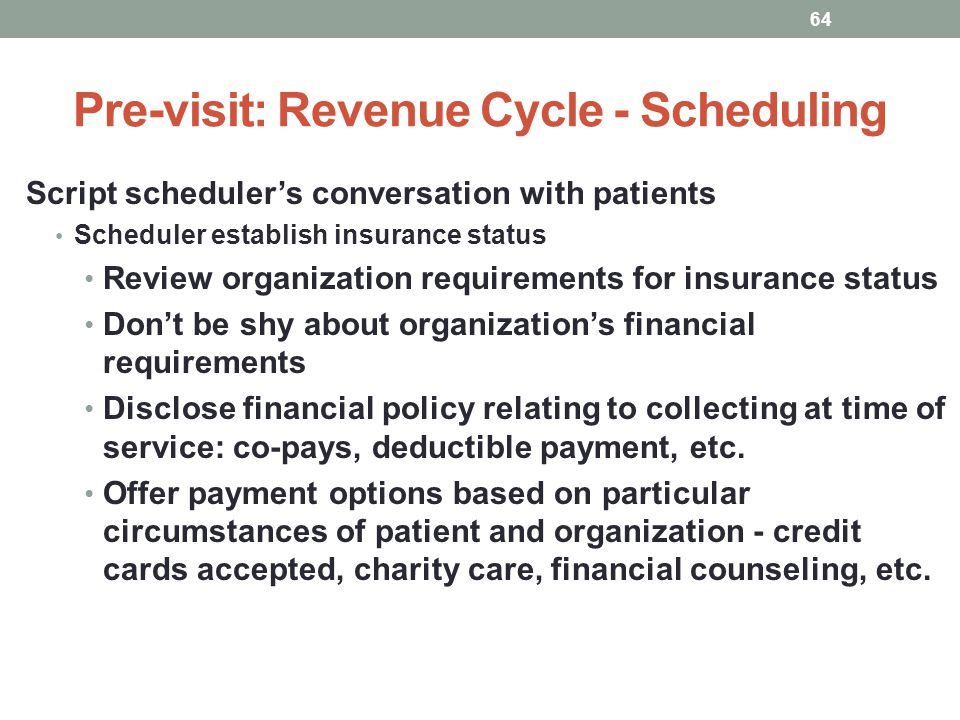 Pre-visit: Revenue Cycle - Scheduling 64 Script schedulers conversation with patients Scheduler establish insurance status Review organization require