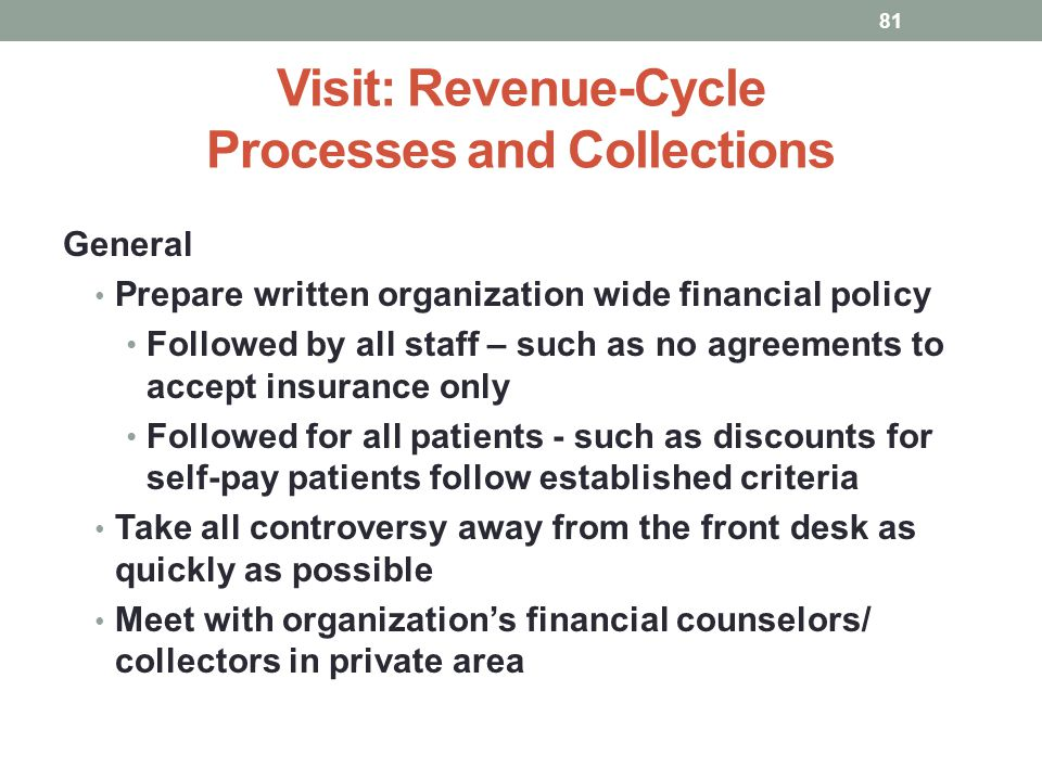 Visit: Revenue-Cycle Processes and Collections 81 General Prepare written organization wide financial policy Followed by all staff – such as no agreem
