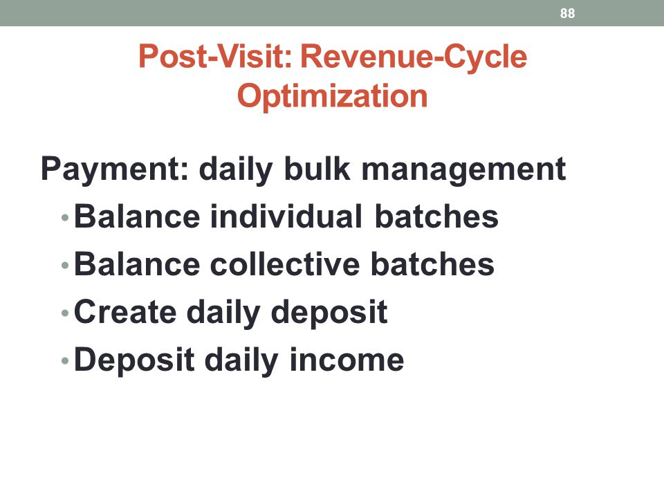 Post-Visit: Revenue-Cycle Optimization 88 Payment: daily bulk management Balance individual batches Balance collective batches Create daily deposit De