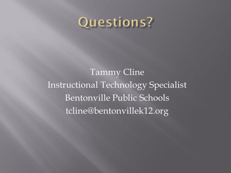 Tammy Cline Instructional Technology Specialist Bentonville Public Schools tcline@bentonvillek12.org