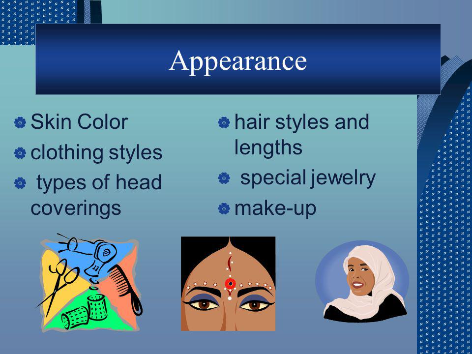 Appearance Skin Color clothing styles types of head coverings hair styles and lengths special jewelry make-up