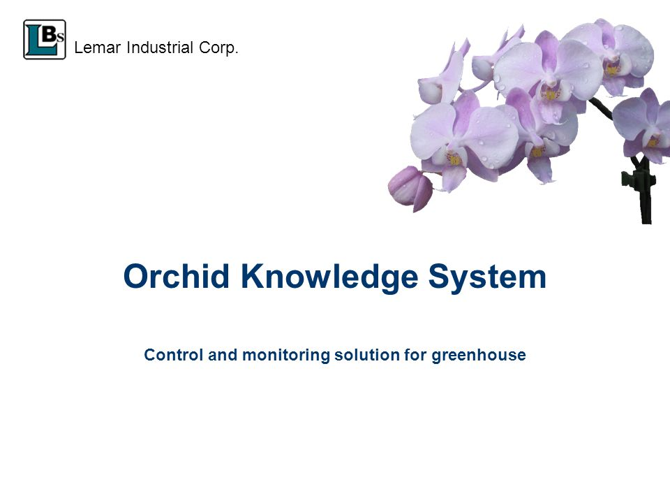 Control and monitoring solution for greenhouse Orchid Knowledge System Lemar Industrial Corp.