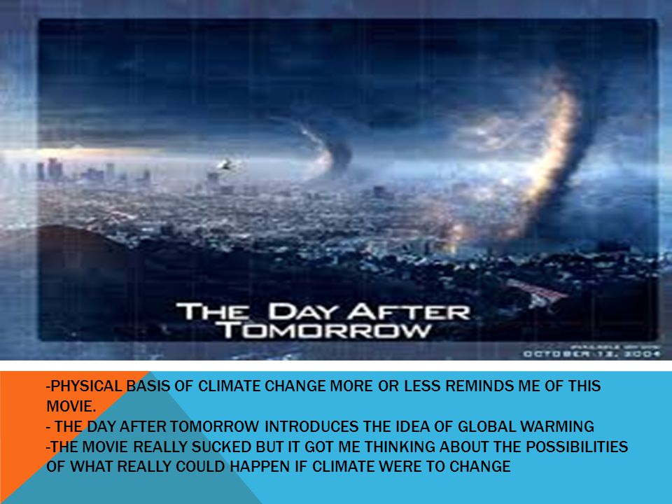 -PHYSICAL BASIS OF CLIMATE CHANGE MORE OR LESS REMINDS ME OF THIS MOVIE.