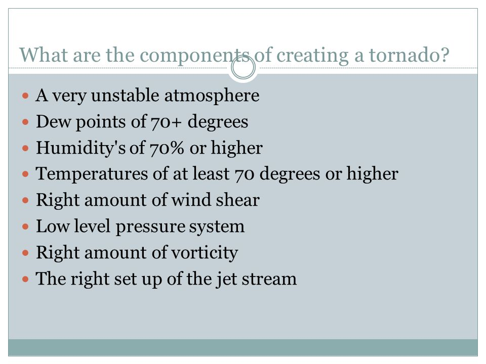 What are the components of creating a tornado.