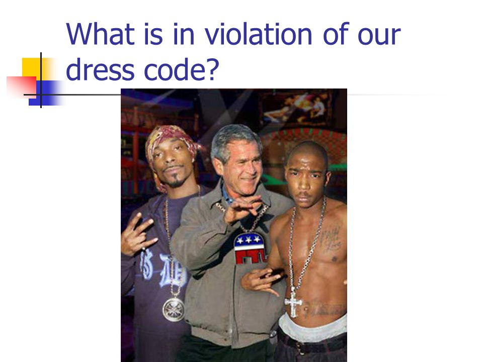 What is in violation of our dress code