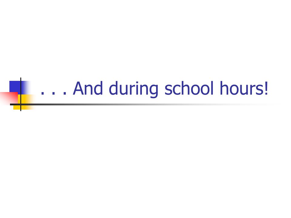 ... And during school hours!