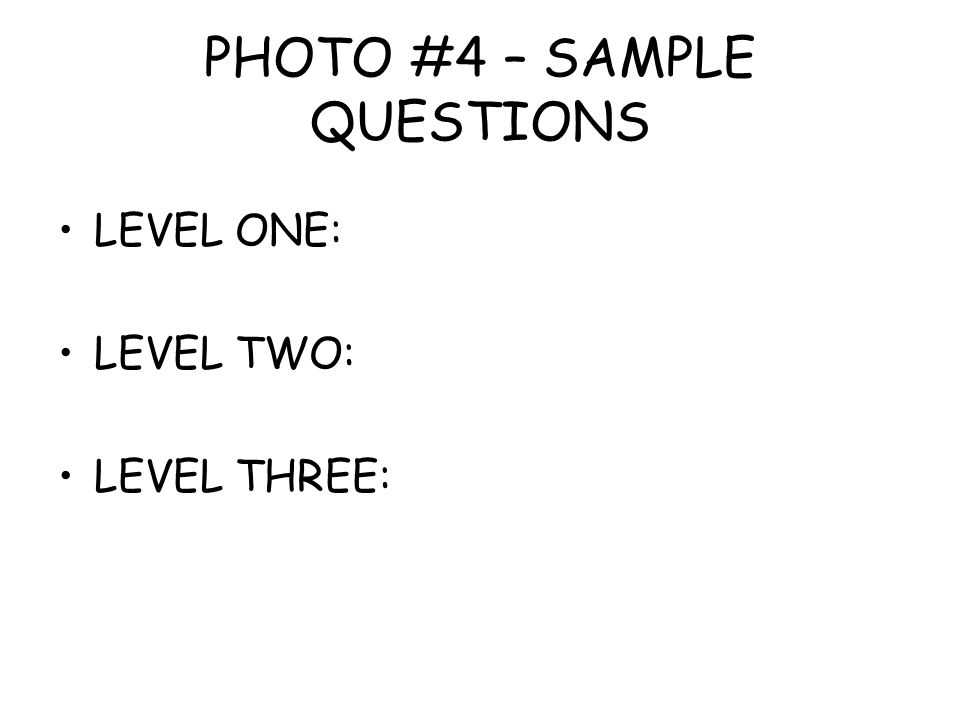 PHOTO #4 – SAMPLE QUESTIONS LEVEL ONE: LEVEL TWO: LEVEL THREE: