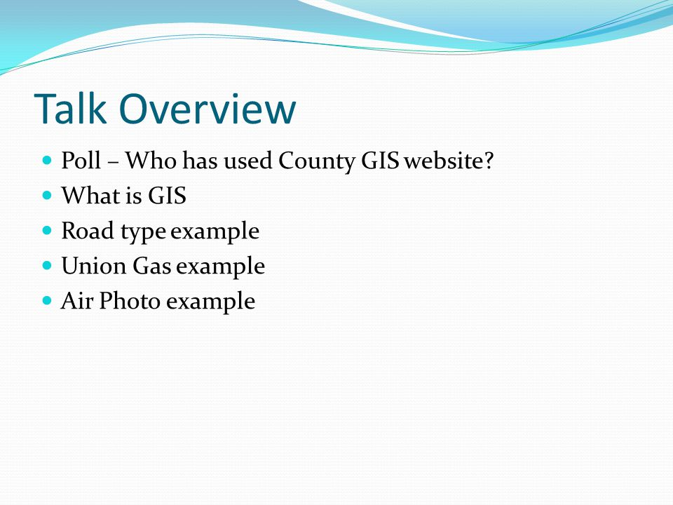 Talk Overview Poll – Who has used County GIS website.