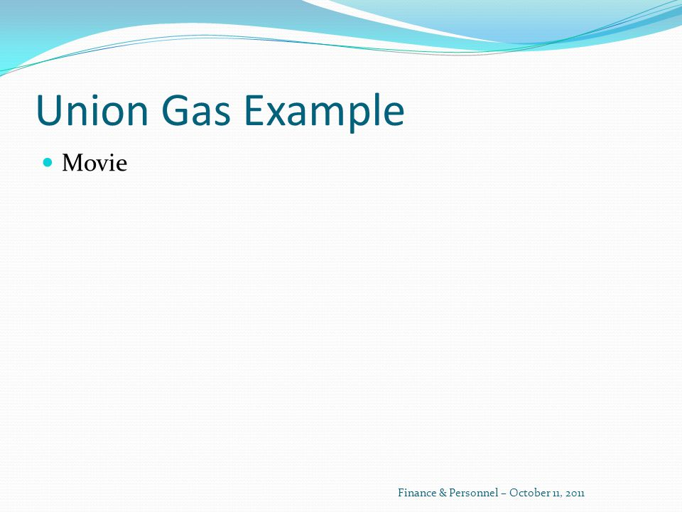 Union Gas Example Movie Finance & Personnel – October 11, 2011