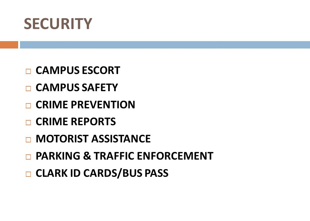 SECURITY CAMPUS ESCORT CAMPUS SAFETY CRIME PREVENTION CRIME REPORTS MOTORIST ASSISTANCE PARKING & TRAFFIC ENFORCEMENT CLARK ID CARDS/BUS PASS