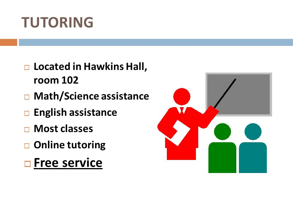 Located in Hawkins Hall, room 102 Math/Science assistance English assistance Most classes Online tutoring Free service TUTORING