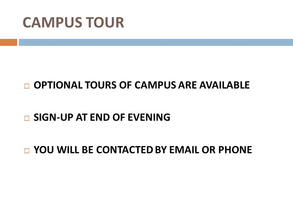 CAMPUS TOUR OPTIONAL TOURS OF CAMPUS ARE AVAILABLE SIGN-UP AT END OF EVENING YOU WILL BE CONTACTED BY EMAIL OR PHONE